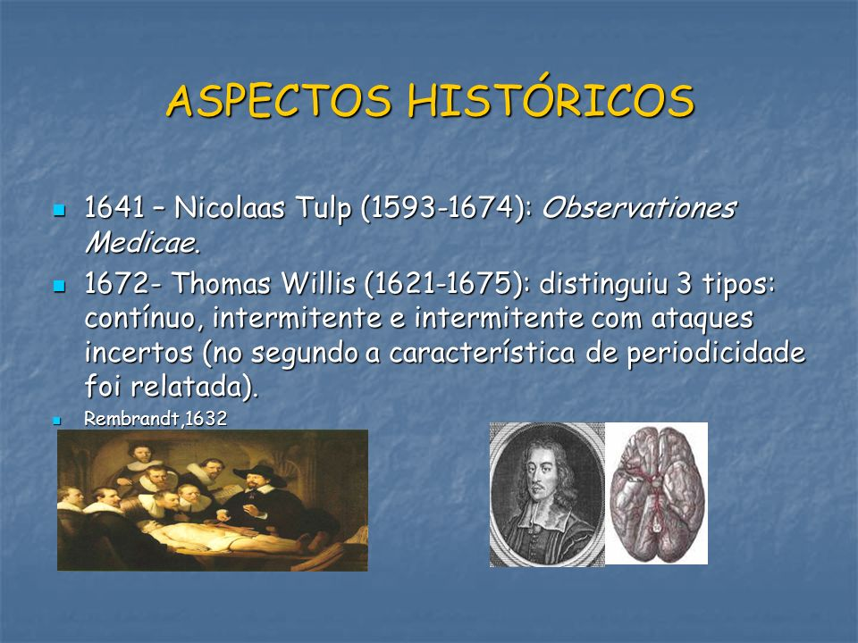 ASPECTOS HISTÓRICOS 1641 – Nicolaas Tulp (1593-1674): Observationes Medicae. 1641 – Nicolaas Tulp (1593-1674): Observationes Medicae. 1672- Thomas Wil
