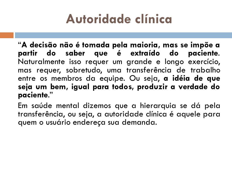 Autoridade clínica A decisão não é tomada pela maioria, mas se impõe a partir do saber que é extraído do paciente. Naturalmente isso requer um grande