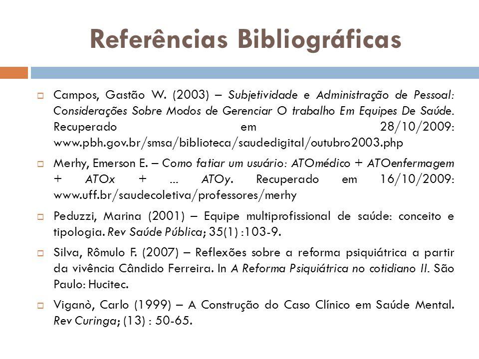 Referências Bibliográficas Campos, Gastão W. (2003) – Subjetividade e Administração de Pessoal: Considerações Sobre Modos de Gerenciar O trabalho Em E