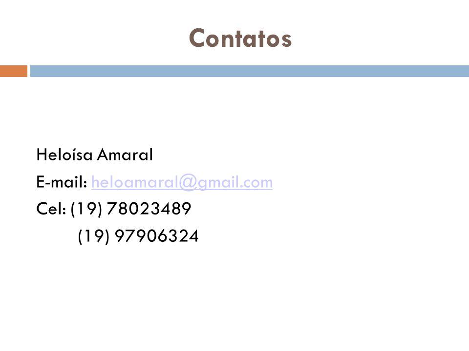 Contatos Heloísa Amaral E-mail: heloamaral@gmail.comheloamaral@gmail.com Cel: (19) 78023489 (19) 97906324