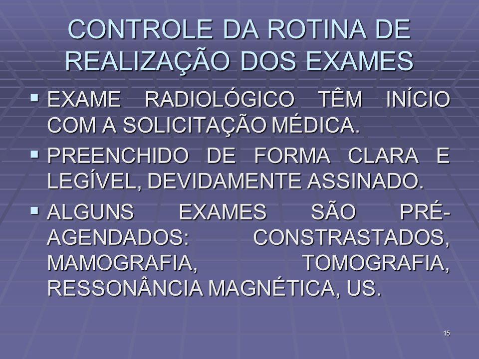 15 CONTROLE DA ROTINA DE REALIZAÇÃO DOS EXAMES EXAME RADIOLÓGICO TÊM INÍCIO COM A SOLICITAÇÃO MÉDICA. EXAME RADIOLÓGICO TÊM INÍCIO COM A SOLICITAÇÃO M