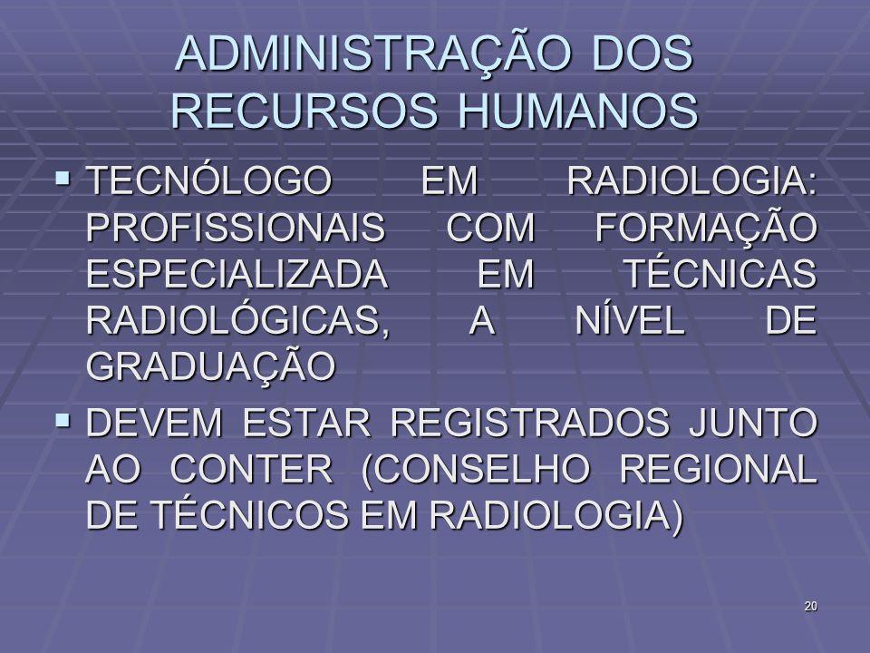 20 ADMINISTRAÇÃO DOS RECURSOS HUMANOS TECNÓLOGO EM RADIOLOGIA: PROFISSIONAIS COM FORMAÇÃO ESPECIALIZADA EM TÉCNICAS RADIOLÓGICAS, A NÍVEL DE GRADUAÇÃO