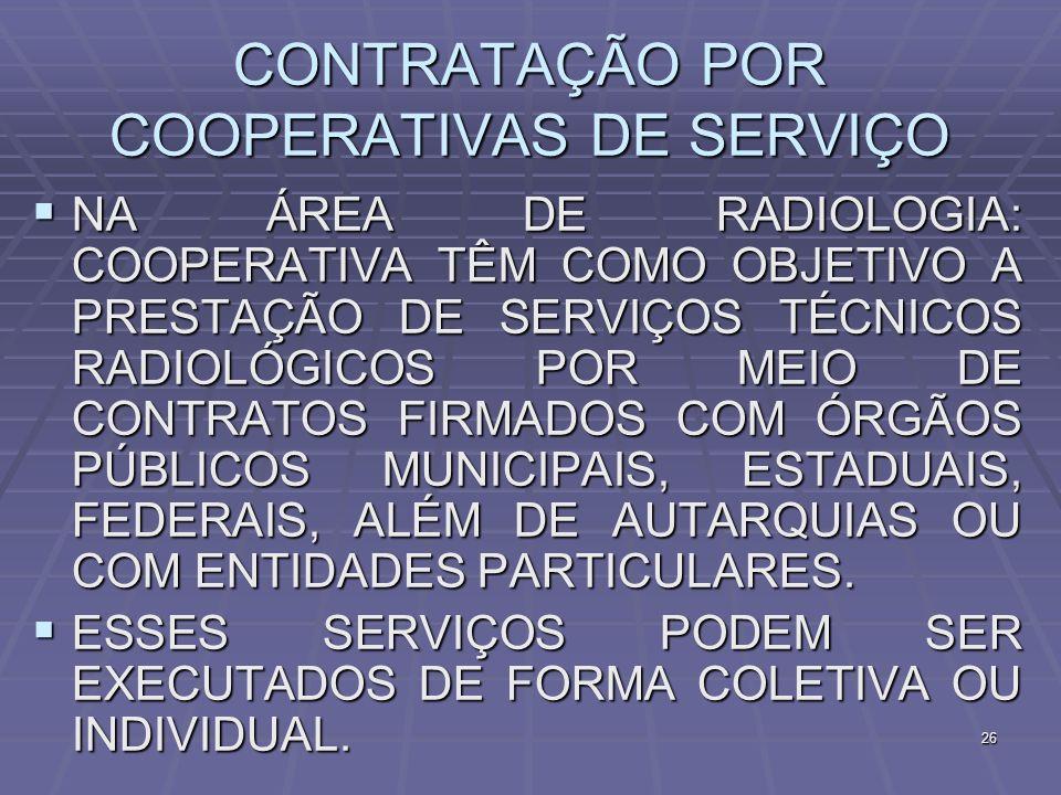 26 CONTRATAÇÃO POR COOPERATIVAS DE SERVIÇO NA ÁREA DE RADIOLOGIA: COOPERATIVA TÊM COMO OBJETIVO A PRESTAÇÃO DE SERVIÇOS TÉCNICOS RADIOLÓGICOS POR MEIO