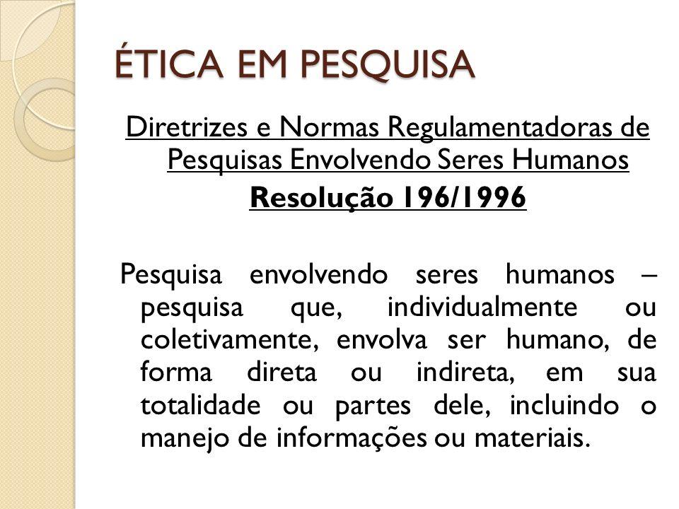 ÉTICA EM PESQUISA Diretrizes e Normas Regulamentadoras de Pesquisas Envolvendo Seres Humanos Resolução 196/1996 Pesquisa envolvendo seres humanos – pe