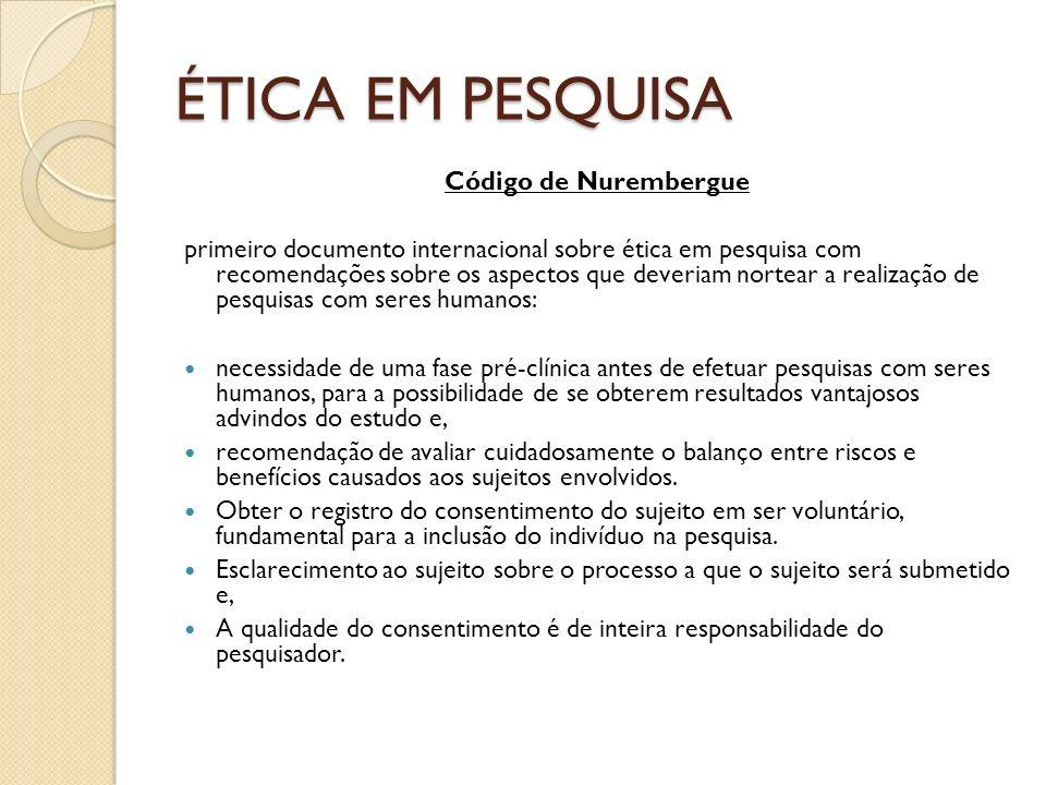 ÉTICA EM PESQUISA Código de Nurembergue primeiro documento internacional sobre ética em pesquisa com recomendações sobre os aspectos que deveriam nort