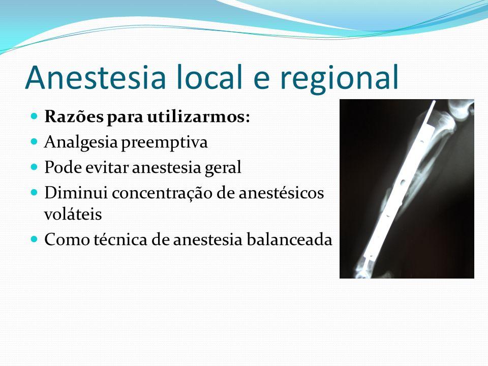 Anestesia local e regional Razões para utilizarmos: Analgesia preemptiva Pode evitar anestesia geral Diminui concentração de anestésicos voláteis Como