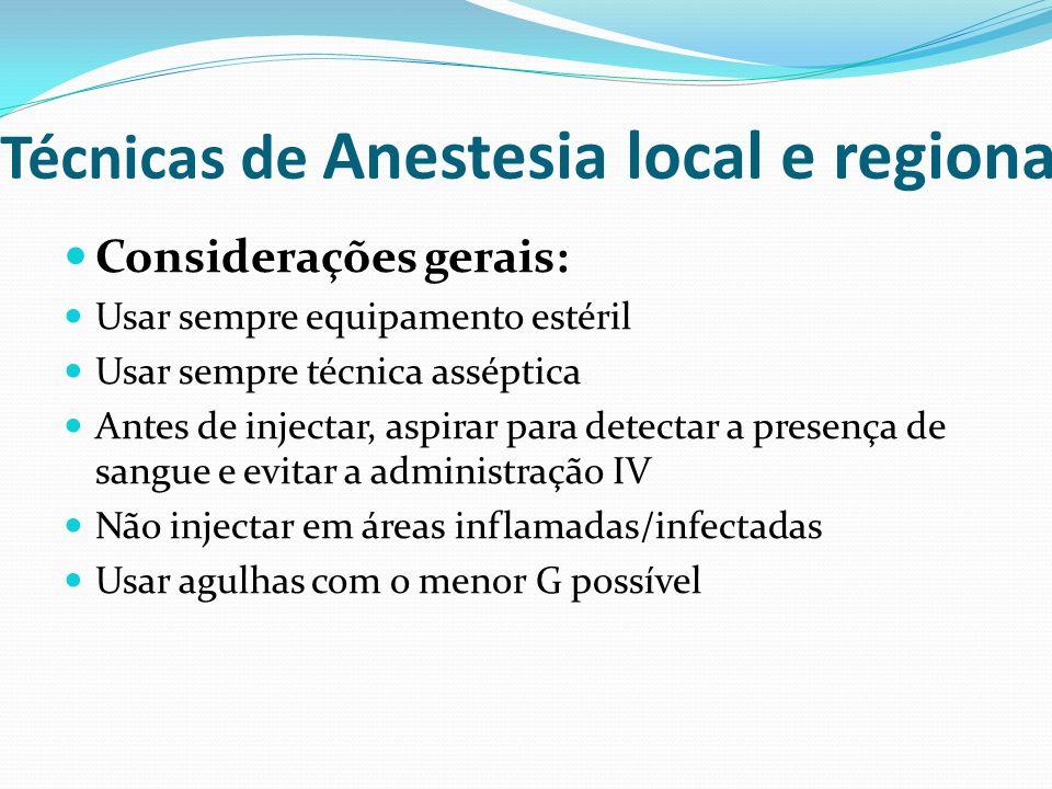 Técnicas de Anestesia local e regional Considerações gerais: Usar sempre equipamento estéril Usar sempre técnica asséptica Antes de injectar, aspirar