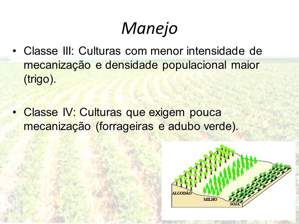 Manejo Classe III: Culturas com menor intensidade de mecanização e densidade populacional maior (trigo). Classe IV: Culturas que exigem pouca mecaniza