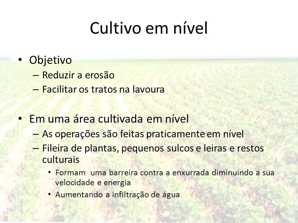 Cultivo em nível Objetivo – Reduzir a erosão – Facilitar os tratos na lavoura Em uma área cultivada em nível – As operações são feitas praticamente em