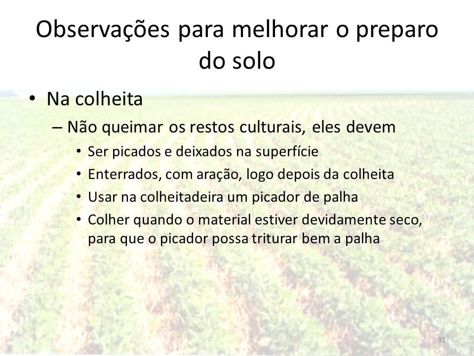 Observações para melhorar o preparo do solo Na colheita – Não queimar os restos culturais, eles devem Ser picados e deixados na superfície Enterrados,