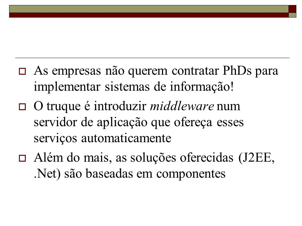 As empresas não querem contratar PhDs para implementar sistemas de informação! O truque é introduzir middleware num servidor de aplicação que ofereça