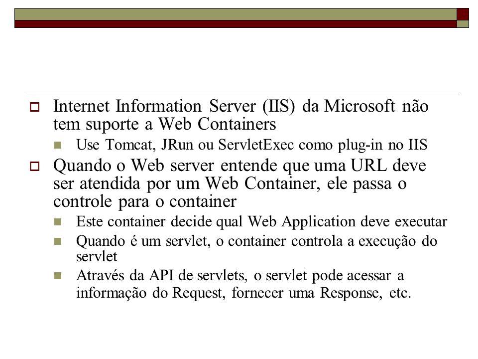 Internet Information Server (IIS) da Microsoft não tem suporte a Web Containers Use Tomcat, JRun ou ServletExec como plug-in no IIS Quando o Web serve