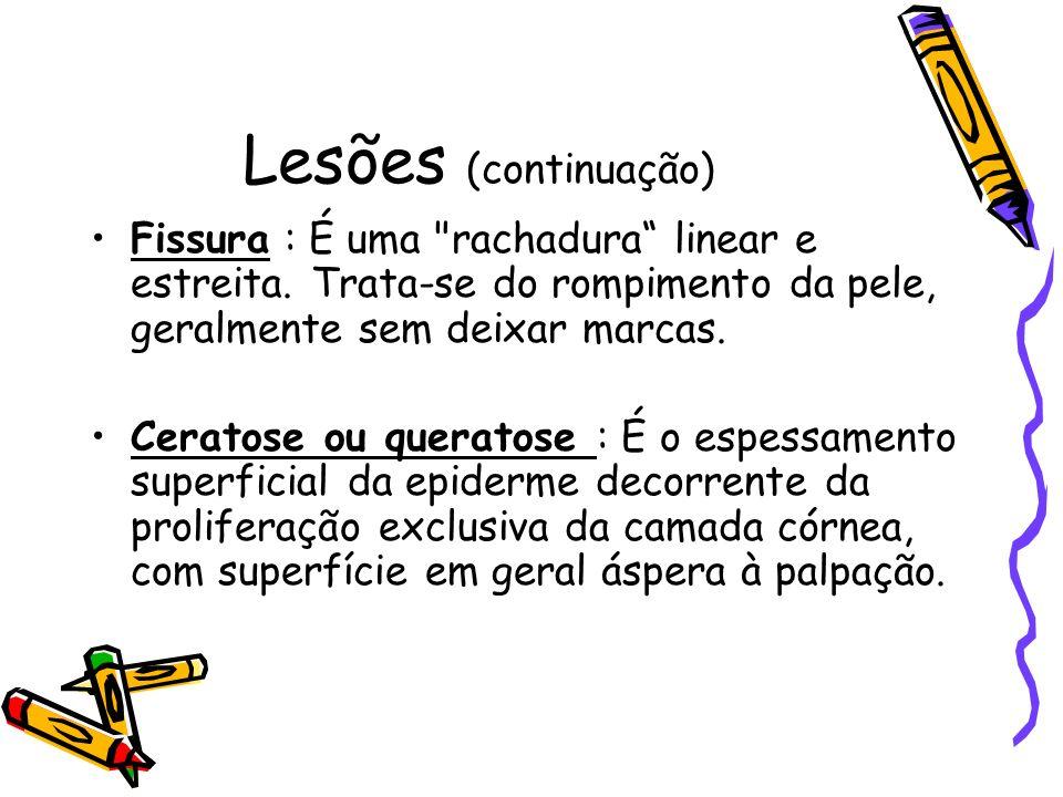 Lesões (continuação) Fissura : É uma rachadura linear e estreita.