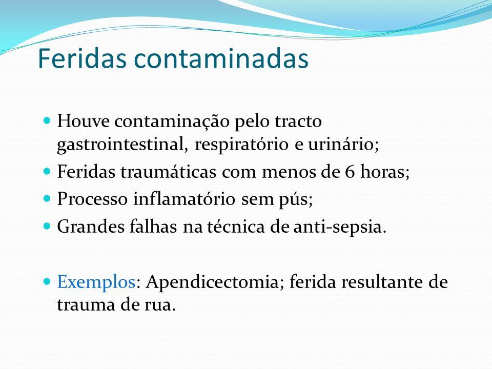 Feridas contaminadas Houve contaminação pelo tracto gastrointestinal, respiratório e urinário; Feridas traumáticas com menos de 6 horas; Processo infl