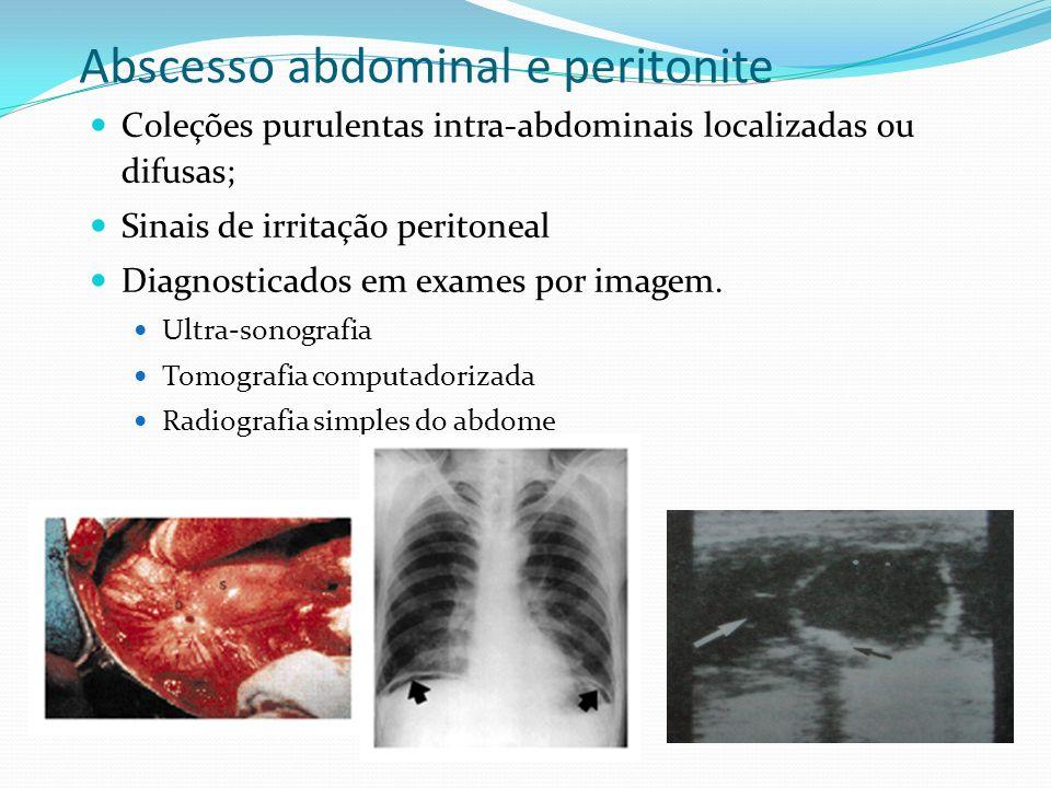Abscesso abdominal e peritonite Coleções purulentas intra-abdominais localizadas ou difusas; Sinais de irritação peritoneal Diagnosticados em exames p