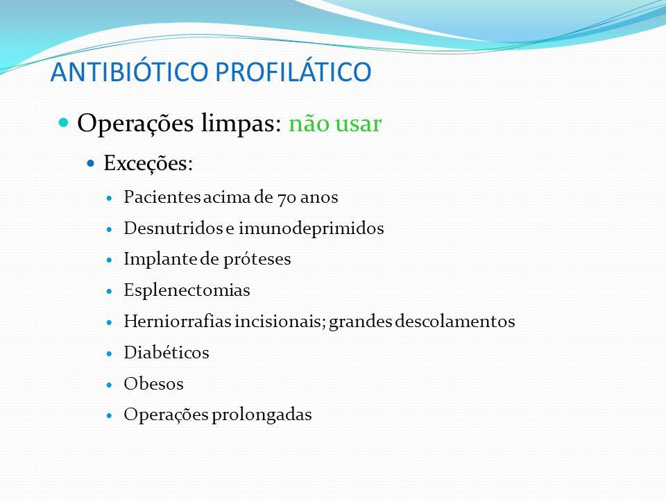 ANTIBIÓTICO PROFILÁTICO Operações limpas: não usar Exceções: Pacientes acima de 70 anos Desnutridos e imunodeprimidos Implante de próteses Esplenectom