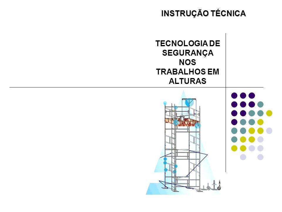 INSTRUÇÃO TÉCNICA TECNOLOGIA DE SEGURANÇA NOS TRABALHOS EM ALTURAS