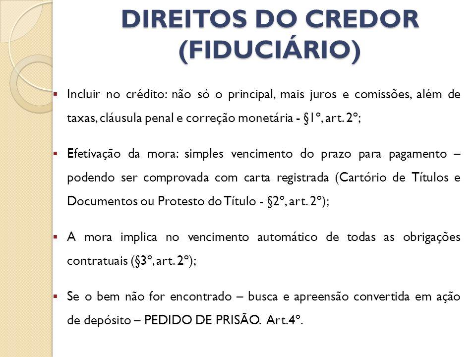 DIREITOS DO CREDOR (FIDUCIÁRIO) Incluir no crédito: não só o principal, mais juros e comissões, além de taxas, cláusula penal e correção monetária - §