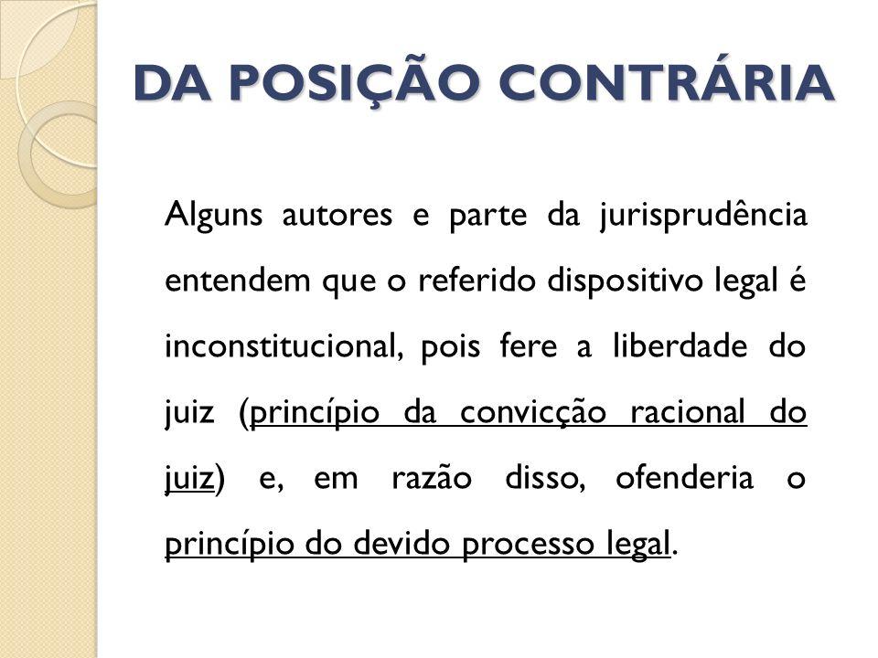 DA POSIÇÃO CONTRÁRIA Alguns autores e parte da jurisprudência entendem que o referido dispositivo legal é inconstitucional, pois fere a liberdade do j
