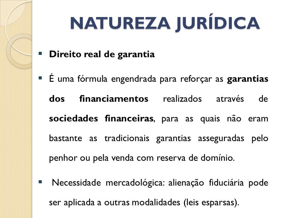NATUREZA JURÍDICA Direito real de garantia É uma fórmula engendrada para reforçar as garantias dos financiamentos realizados através de sociedades fin