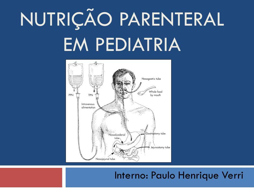 NUTRIÇÃO PARENTERAL EM PEDIATRIA Interno: Paulo Henrique Verri
