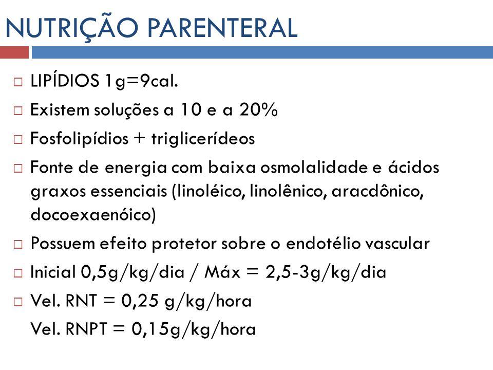 NUTRIÇÃO PARENTERAL LIPÍDIOS 1g=9cal. Existem soluções a 10 e a 20% Fosfolipídios + triglicerídeos Fonte de energia com baixa osmolalidade e ácidos gr