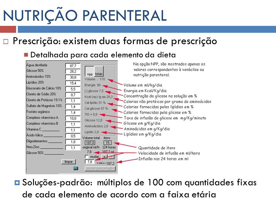 NUTRIÇÃO PARENTERAL Prescrição: existem duas formas de prescrição Detalhada para cada elemento da dieta Soluções-padrão: múltiplos de 100 com quantida
