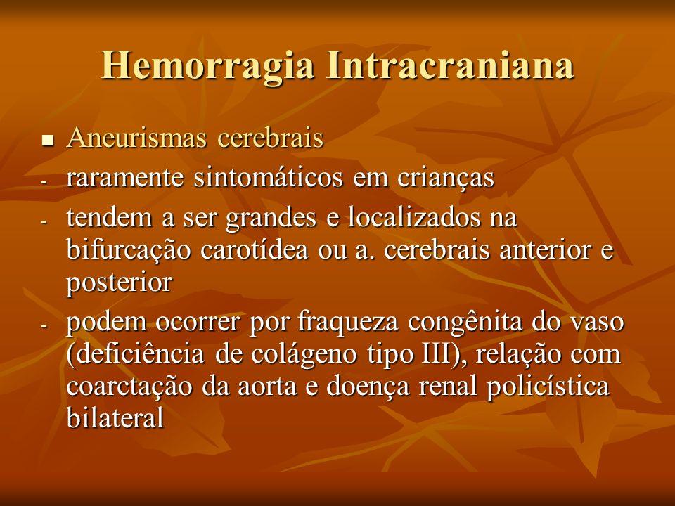 Hemorragia Intracraniana Aneurismas cerebrais Aneurismas cerebrais - raramente sintomáticos em crianças - tendem a ser grandes e localizados na bifurc