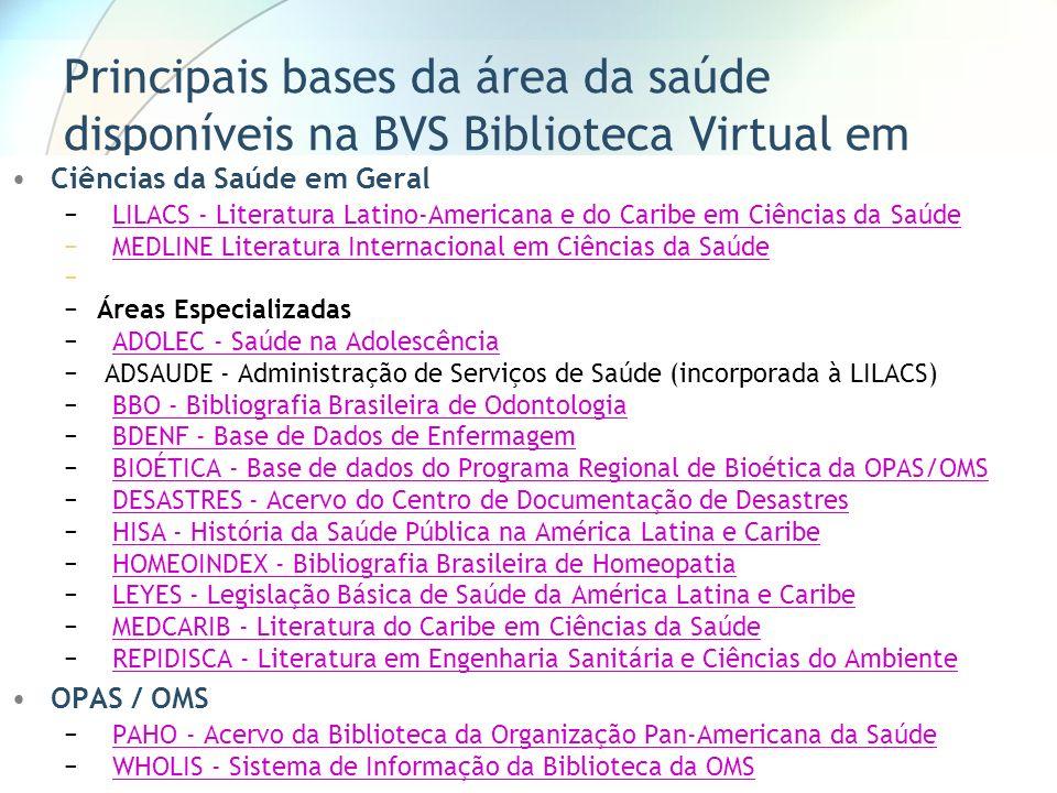 Principais bases da área da saúde disponíveis na BVS Biblioteca Virtual em Saúde Ciências da Saúde em Geral LILACS - Literatura Latino-Americana e do