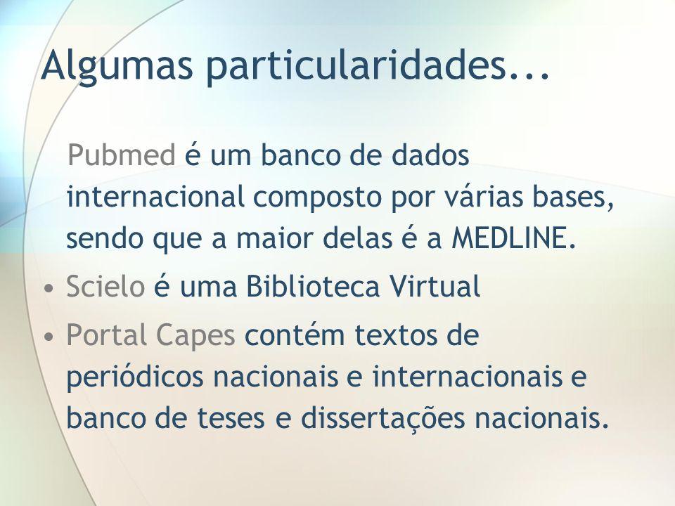 Algumas particularidades... Pubmed é um banco de dados internacional composto por várias bases, sendo que a maior delas é a MEDLINE. Scielo é uma Bibl