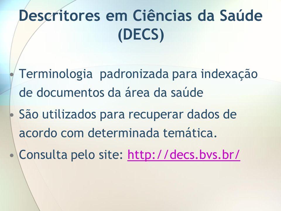 Descritores em Ciências da Saúde (DECS) Terminologia padronizada para indexação de documentos da área da saúde São utilizados para recuperar dados de