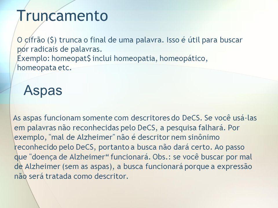 Truncamento As aspas funcionam somente com descritores do DeCS. Se você usá-las em palavras não reconhecidas pelo DeCS, a pesquisa falhará. Por exempl