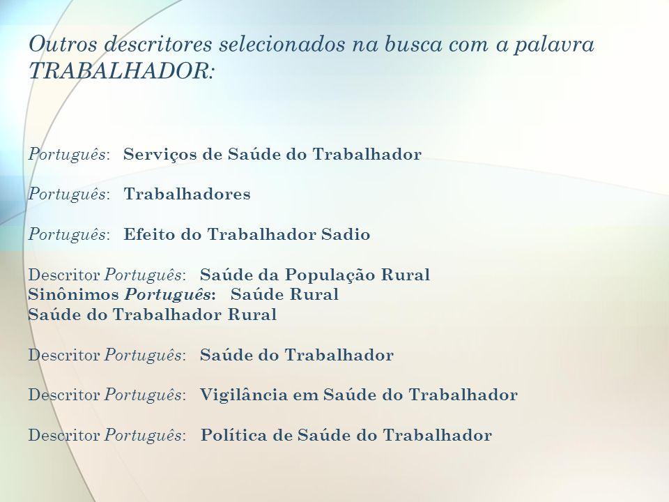 Outros descritores selecionados na busca com a palavra TRABALHADOR: Português : Serviços de Saúde do Trabalhador Português : Trabalhadores Português :
