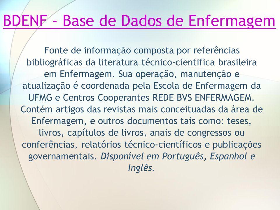 BDENF - Base de Dados de Enfermagem Fonte de informação composta por referências bibliográficas da literatura técnico-cientifica brasileira em Enferma
