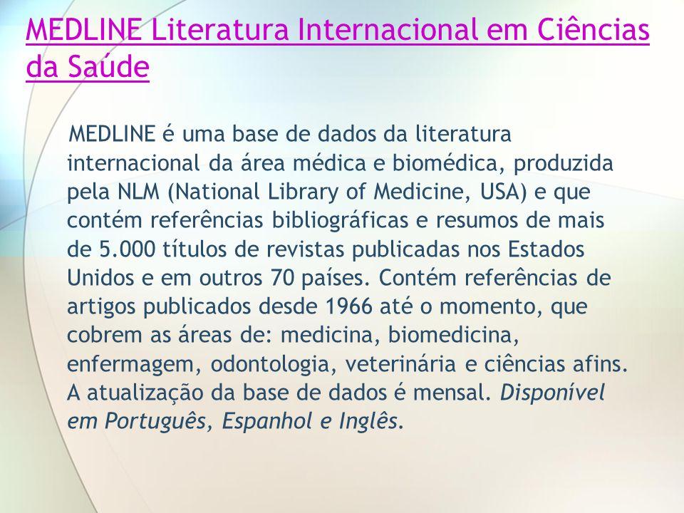MEDLINE Literatura Internacional em Ciências da Saúde MEDLINE é uma base de dados da literatura internacional da área médica e biomédica, produzida pe