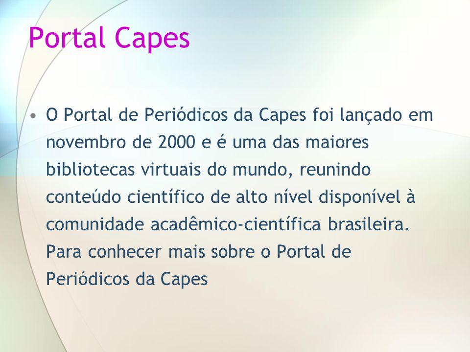 Portal Capes O Portal de Periódicos da Capes foi lançado em novembro de 2000 e é uma das maiores bibliotecas virtuais do mundo, reunindo conteúdo cien