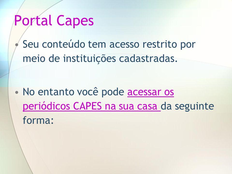 Portal Capes Seu conteúdo tem acesso restrito por meio de instituições cadastradas. No entanto você pode acessar os periódicos CAPES na sua casa da se
