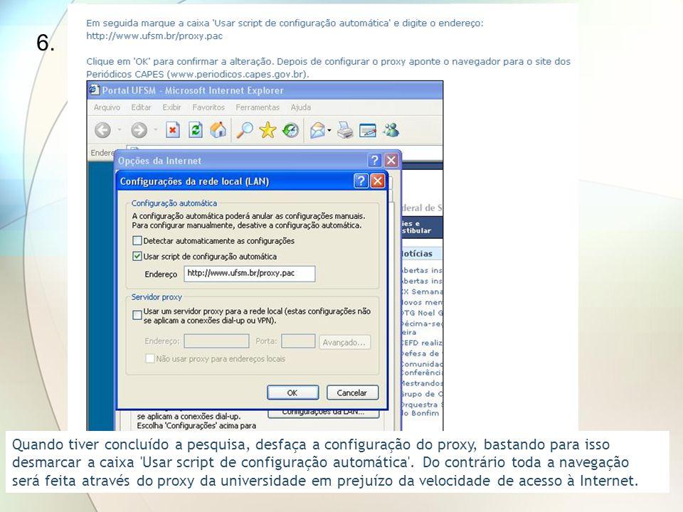 6. Quando tiver concluído a pesquisa, desfaça a configuração do proxy, bastando para isso desmarcar a caixa 'Usar script de configuração automática'.