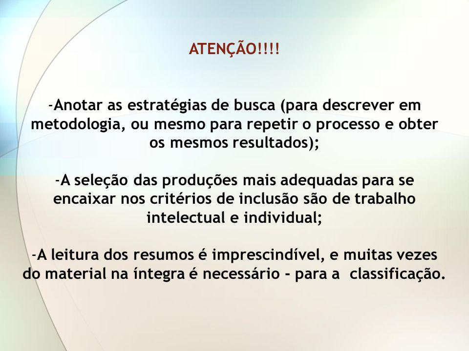 ATENÇÃO!!!! -Anotar as estratégias de busca (para descrever em metodologia, ou mesmo para repetir o processo e obter os mesmos resultados); -A seleção