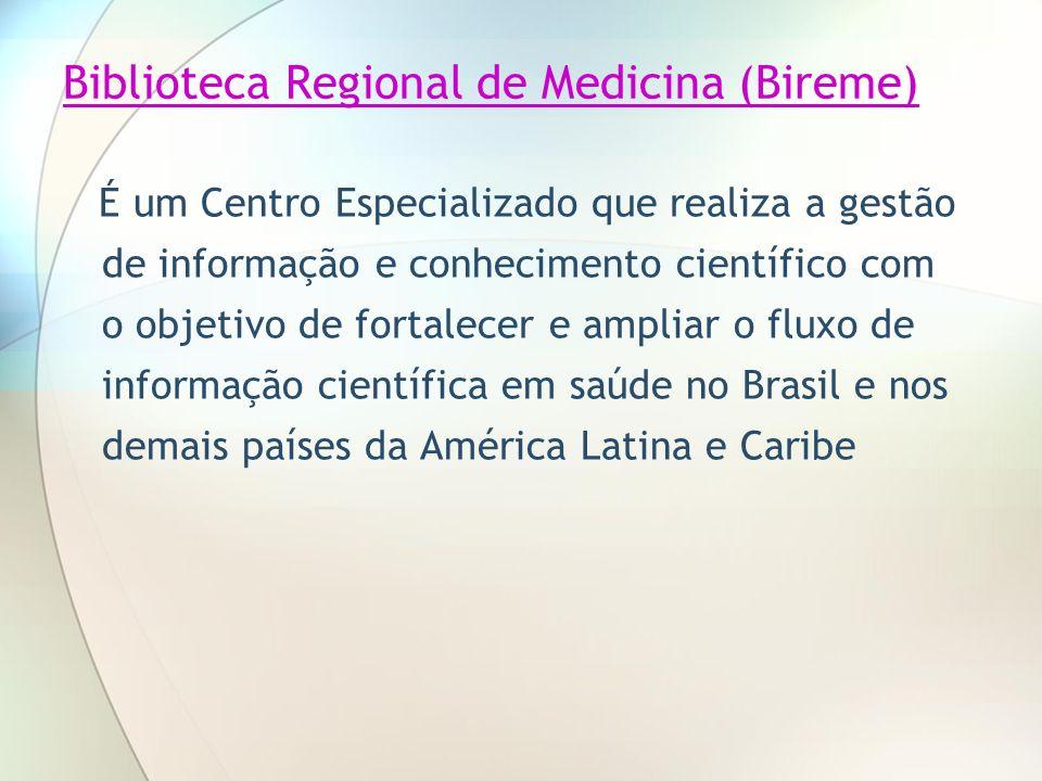 Biblioteca Regional de Medicina (Bireme) É um Centro Especializado que realiza a gestão de informação e conhecimento científico com o objetivo de fort