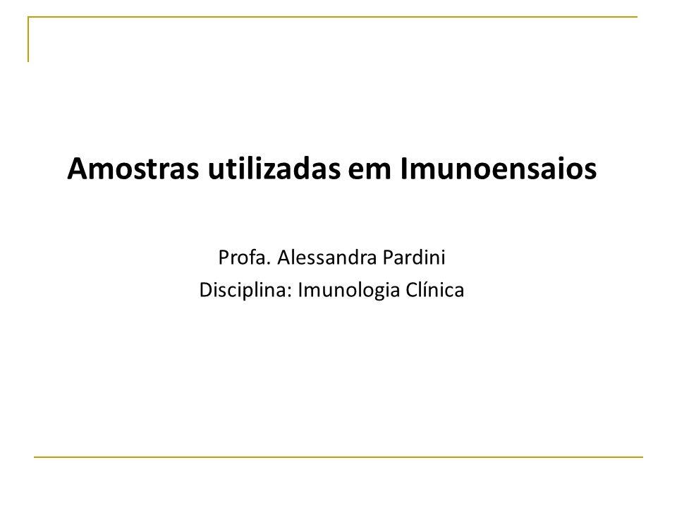 Amostras utilizadas em Imunoensaios Profa. Alessandra Pardini Disciplina: Imunologia Clínica