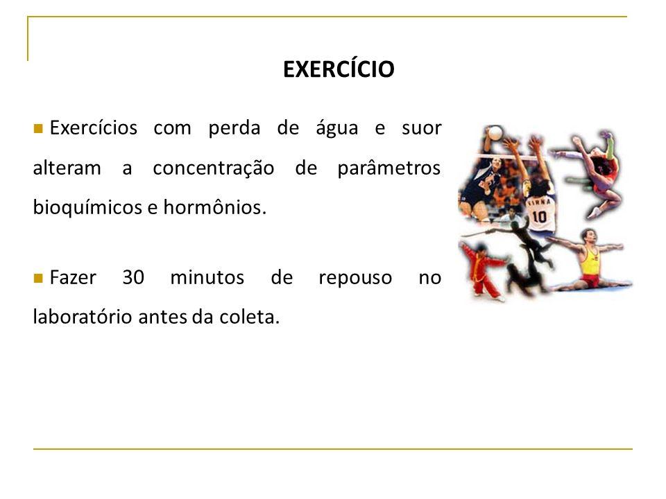 EXERCÍCIO Exercícios com perda de água e suor alteram a concentração de parâmetros bioquímicos e hormônios. Fazer 30 minutos de repouso no laboratório