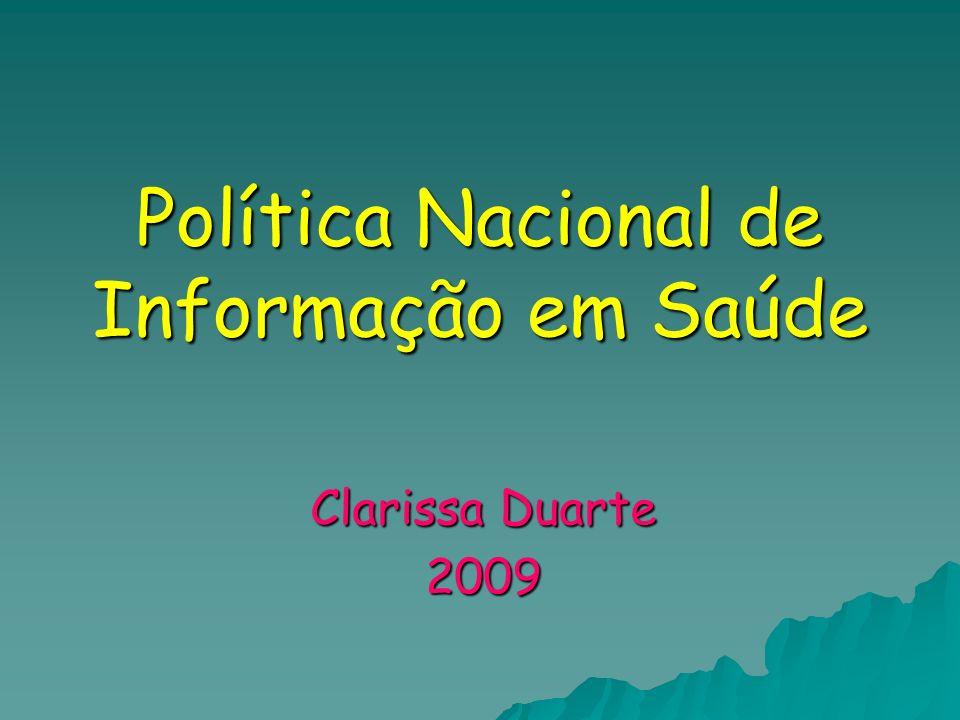 Política Nacional de Informação em Saúde Clarissa Duarte 2009