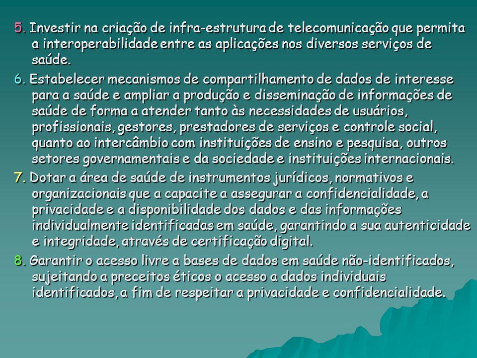 5. Investir na criação de infra-estrutura de telecomunicação que permita a interoperabilidade entre as aplicações nos diversos serviços de saúde. 6. E