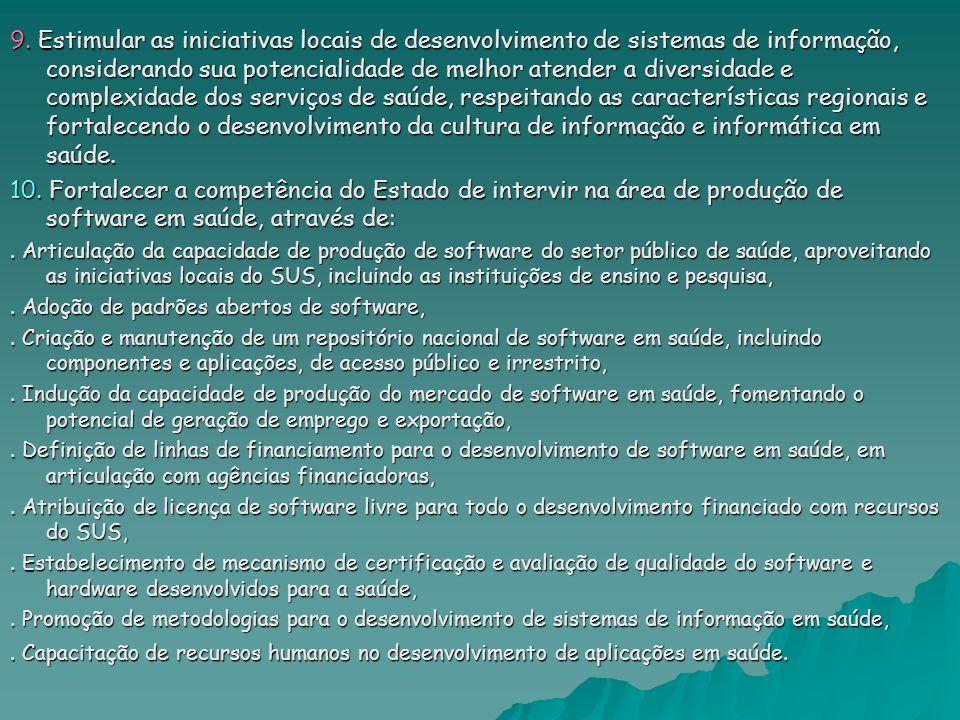 9. Estimular as iniciativas locais de desenvolvimento de sistemas de informação, considerando sua potencialidade de melhor atender a diversidade e com