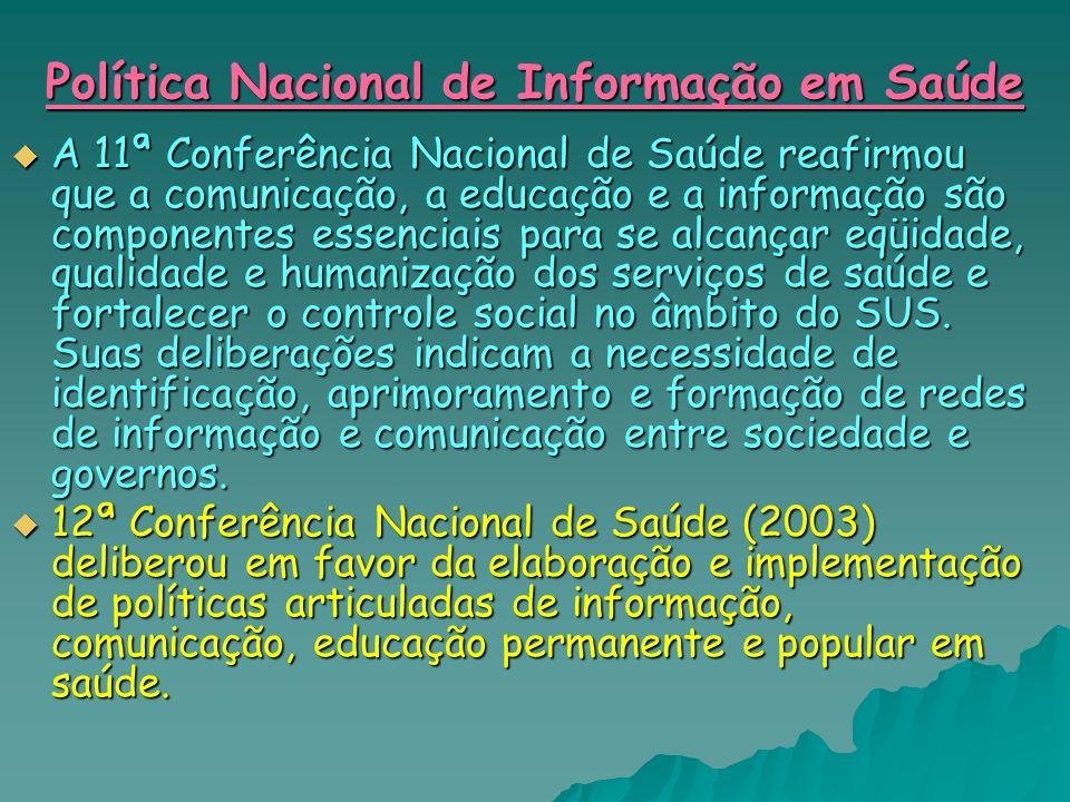 Política Nacional de Informação em Saúde A 11ª Conferência Nacional de Saúde reafirmou que a comunicação, a educação e a informação são componentes es