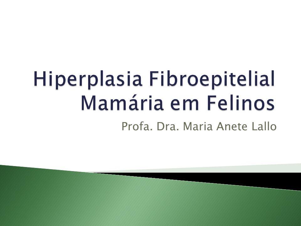 Sinonímia: hiperplasia fibroadenomatosa hipertrofia mamária felina adenofibrona ou fibroadenoma fibroadenomatose É uma proliferação benigna, rápida, anormal e não-neoplásica dos ductos mamários e do tecido conjuntivo periductal de gatas.