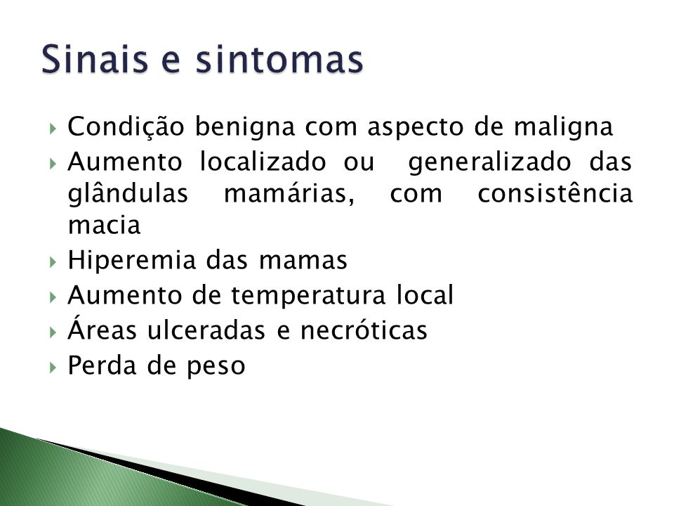 Condição benigna com aspecto de maligna Aumento localizado ou generalizado das glândulas mamárias, com consistência macia Hiperemia das mamas Aumento