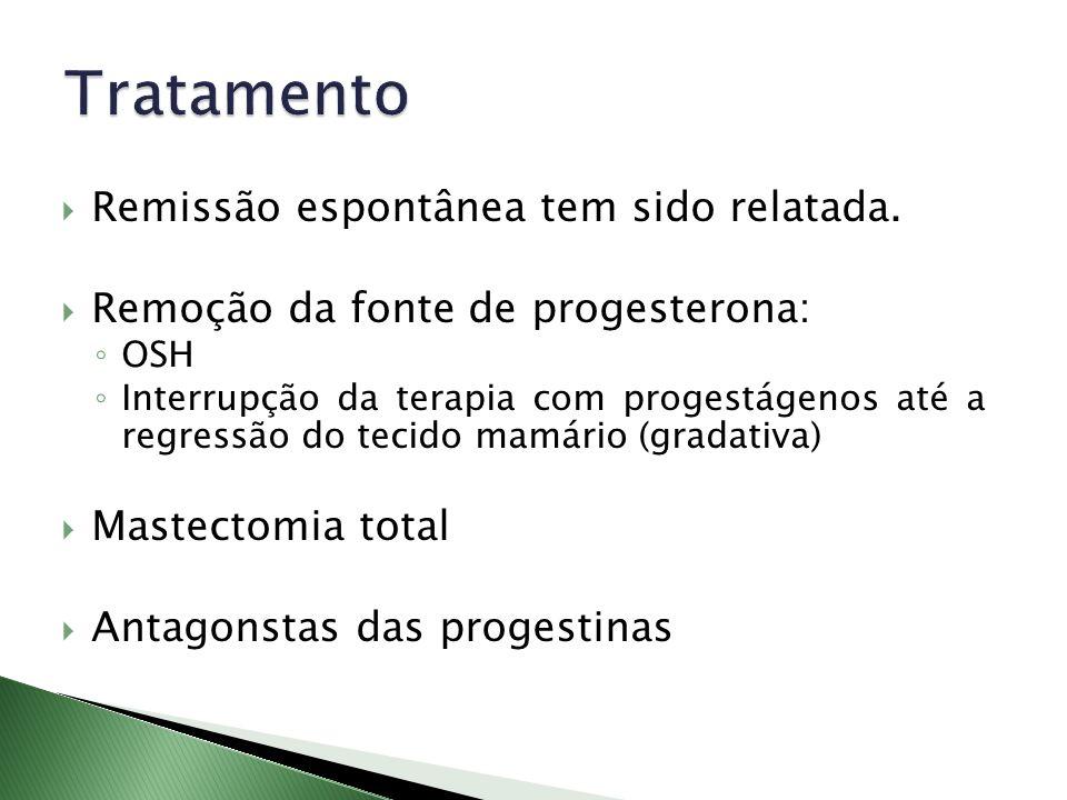 Remissão espontânea tem sido relatada. Remoção da fonte de progesterona: OSH Interrupção da terapia com progestágenos até a regressão do tecido mamári