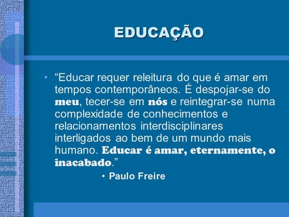 EDUCAÇÃO Educar requer releitura do que é amar em tempos contemporâneos. É despojar-se do meu, tecer-se em nós e reintegrar-se numa complexidade de co